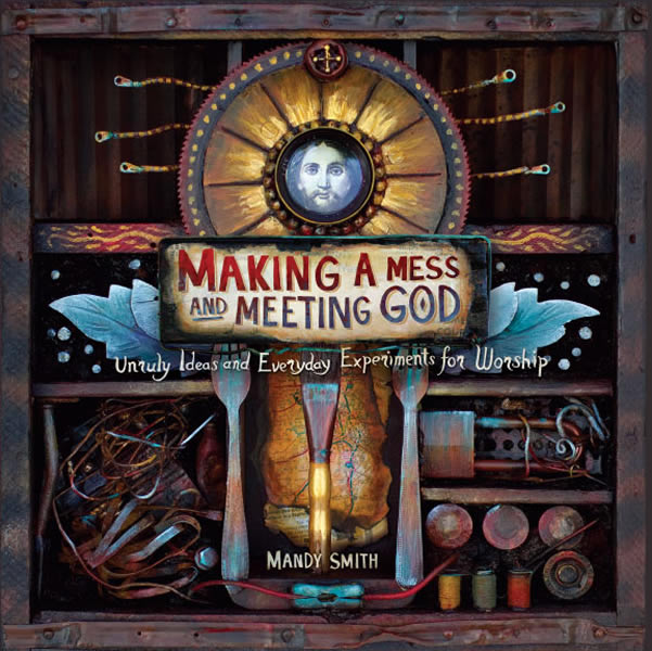 Making a Mess and Meeting God